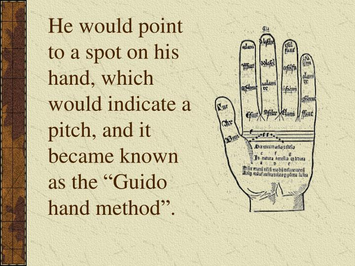 "He would point to a spot on his hand, which would indicate a pitch, and it became known as the ""Guido hand method""."