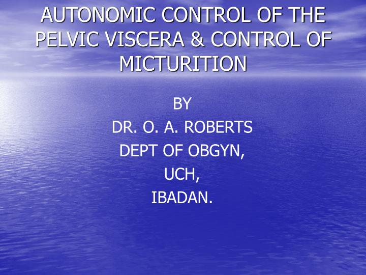 Autonomic control of the pelvic viscera control of micturition