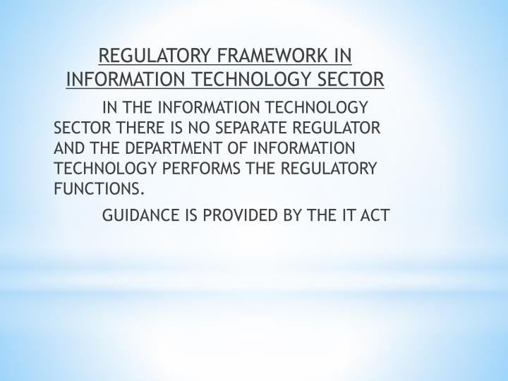 REGULATORY FRAMEWORK IN INFORMATION TECHNOLOGY SECTOR