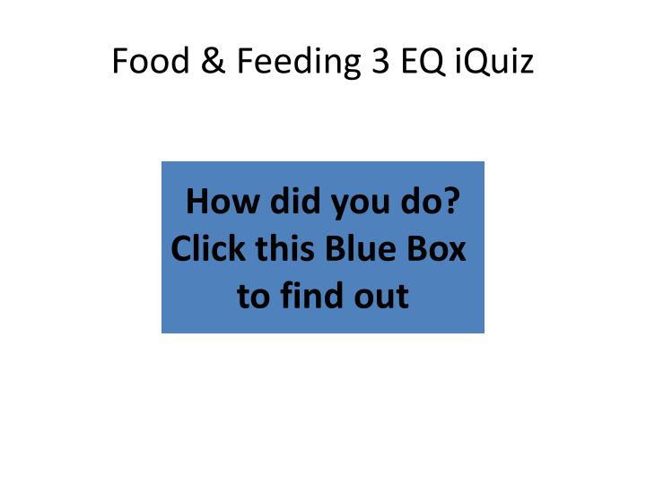 Food & Feeding 3 EQ iQuiz