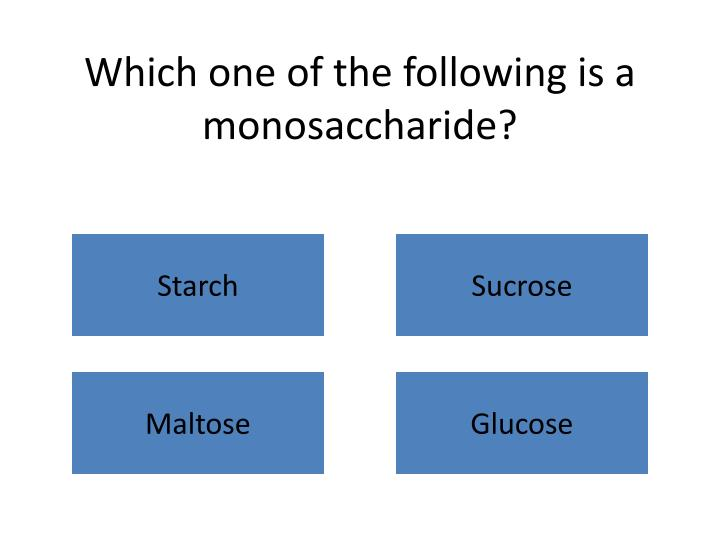 Which one of the following is a monosaccharide