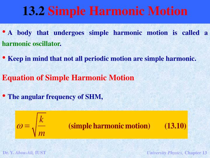 A body that undergoes simple harmonic motion is called a