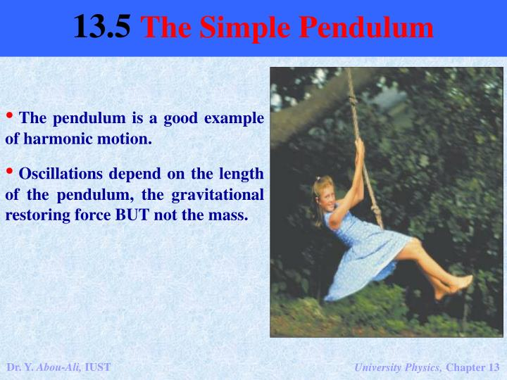 The pendulum is a good example of harmonic motion.