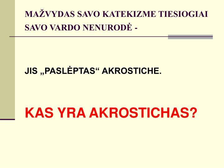 MAŽVYDAS SAVO KATEKIZME TIESIOGIAI SAVO VARDO NENURODĖ -