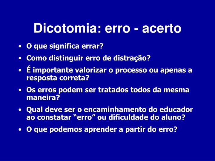 Dicotomia: erro - acerto