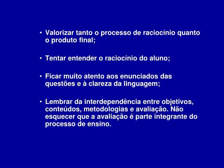 Valorizar tanto o processo de raciocínio quanto o produto final;