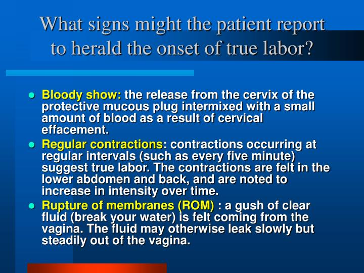 What signs might the patient report to herald the onset of true labor?