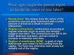 what signs might the patient report to herald the onset of true labor