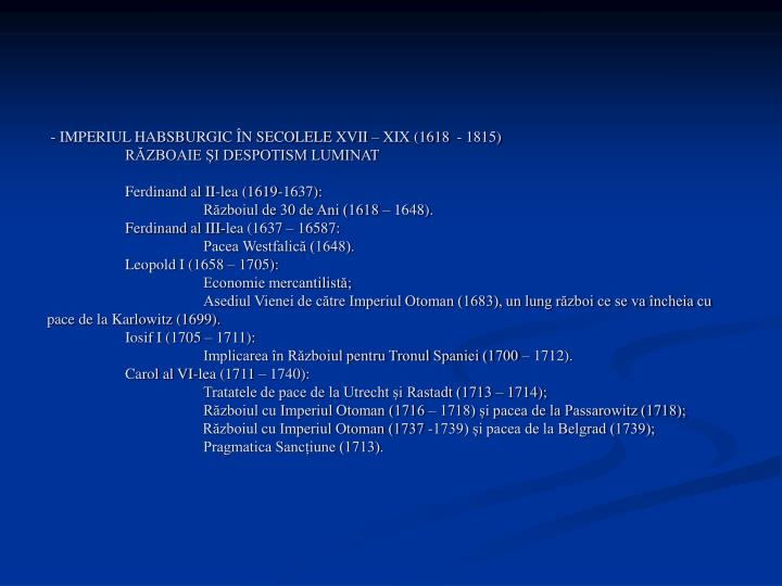 - IMPERIUL HABSBURGIC ÎN SECOLELE XVII – XIX (1618  - 1815)