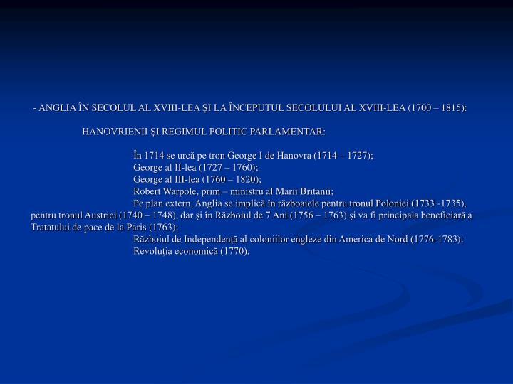 - ANGLIA ÎN SECOLUL AL XVIII-LEA ȘI LA ÎNCEPUTUL SECOLULUI AL XVIII-LEA (1700 – 1815):