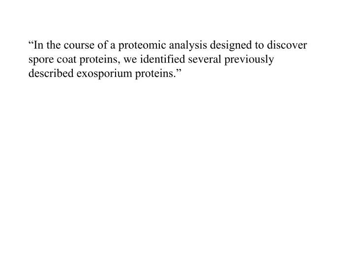 """In the course of a proteomic analysis designed to discover"