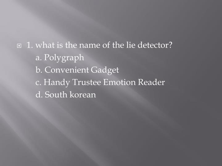 1. what is the name of the lie detector?