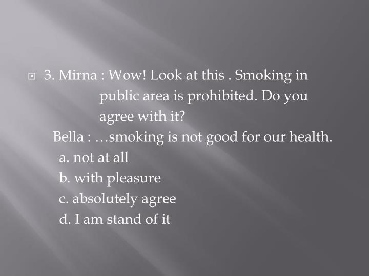 3. Mirna : Wow! Look at this . Smoking in