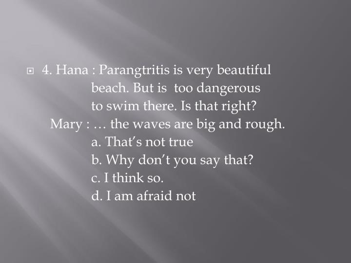 4. Hana : Parangtritis is very beautiful