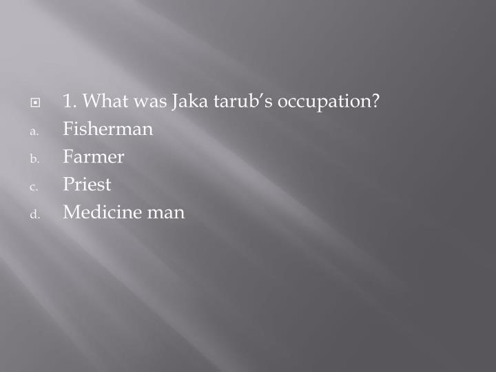 1. What was Jaka tarub's occupation?