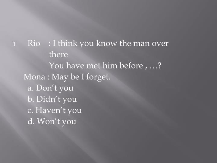 Rio    : I think you know the man over