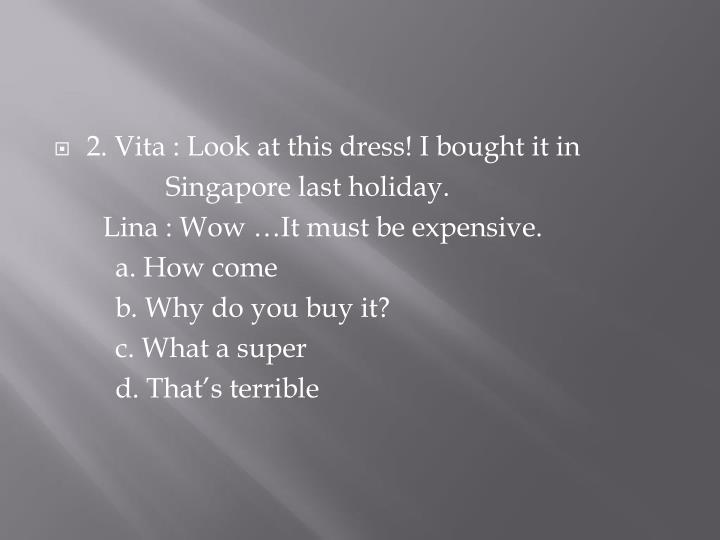 2. Vita : Look at this dress! I bought it in