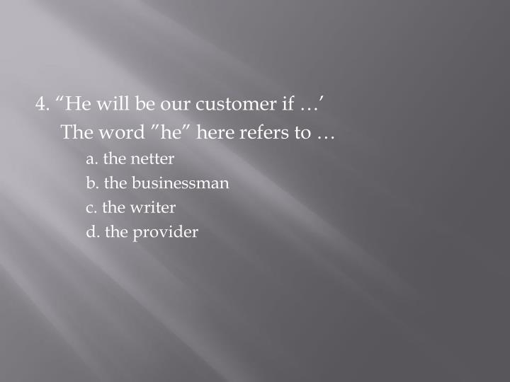 "4. ""He will be our customer if …'"