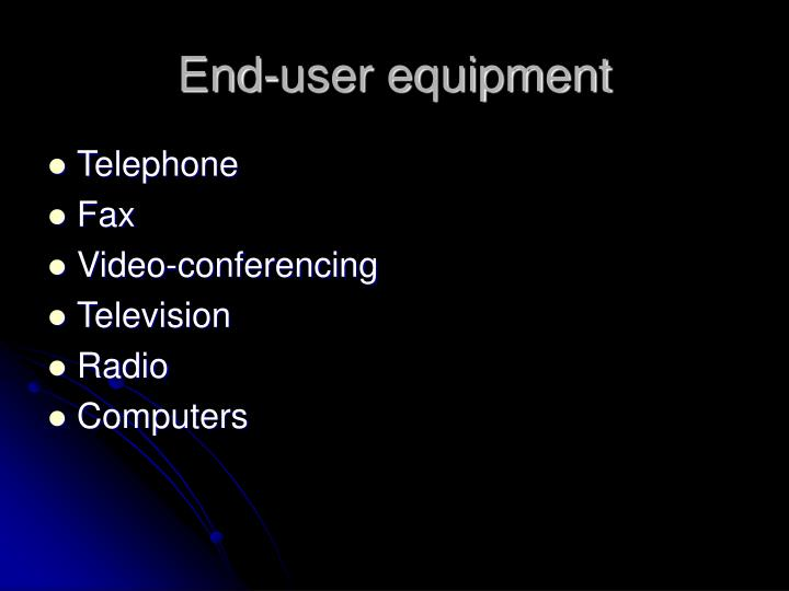 End-user equipment
