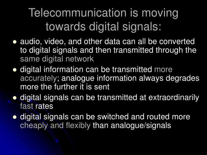 Telecommunication is moving towards digital signals: