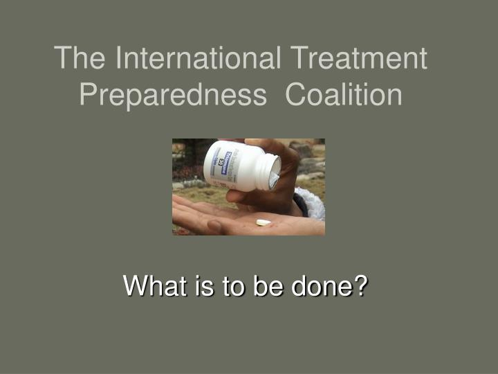 The international treatment preparedness coalition
