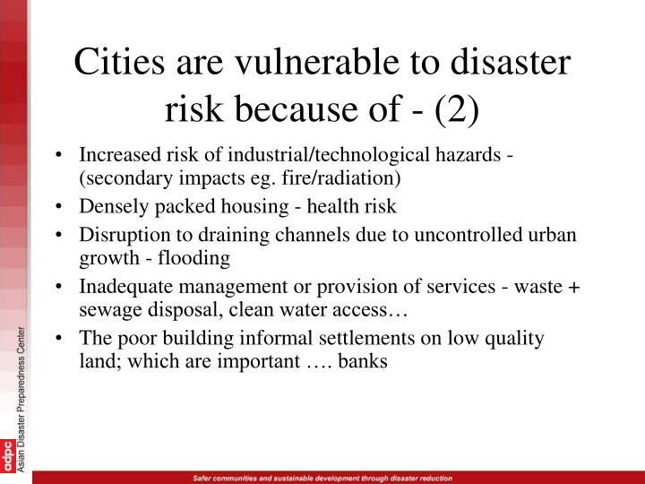 Cities are vulnerable to disaster risk because of - (2)