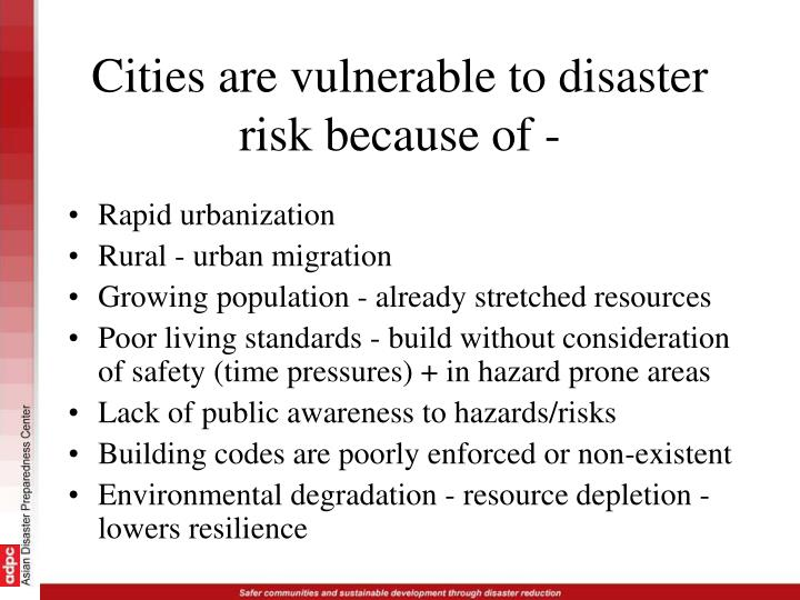 Cities are vulnerable to disaster risk because of