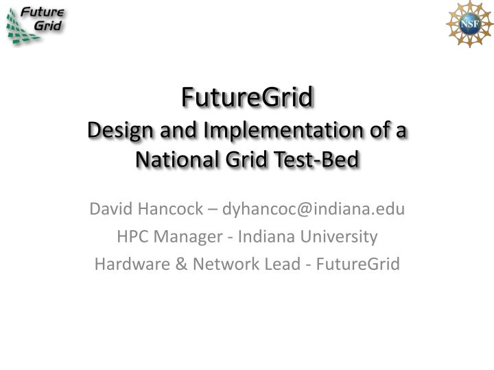 Futuregrid design and implementation of a national grid test bed