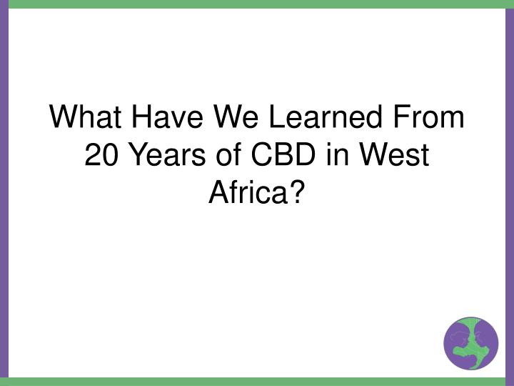 What Have We Learned From 20 Years of CBD in West Africa?