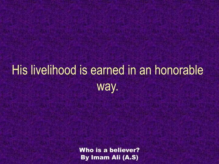His livelihood is earned in an honorable way.