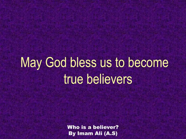 May God bless us to become true believers