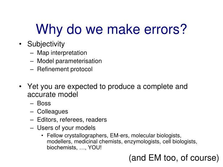 Why do we make errors?