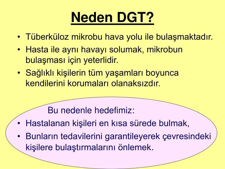 Neden DGT?