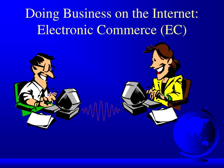Doing Business on the Internet: