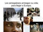 los senegaleses arriesgan su vida para llegar a europa