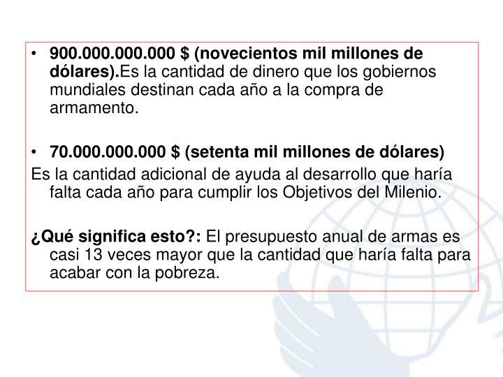 900.000.000.000 $ (novecientos mil millones de dólares).