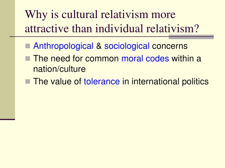 Why is cultural relativism more attractive than individual relativism?