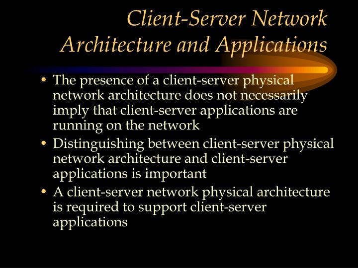 Client-Server Network Architecture and Applications