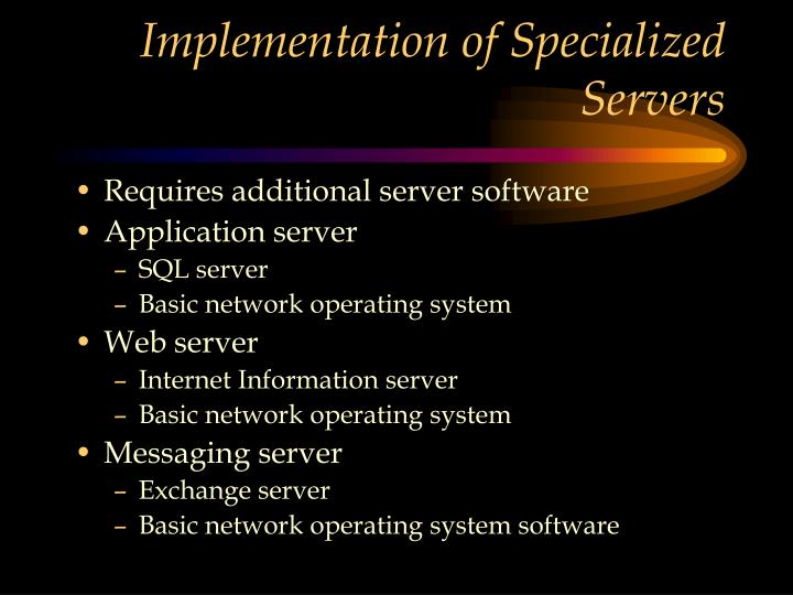 Implementation of Specialized Servers