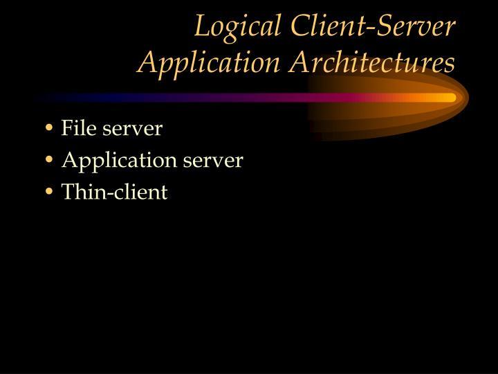Logical Client-Server Application Architectures