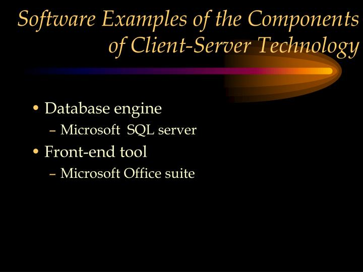 Software Examples of the Components of Client-Server Technology