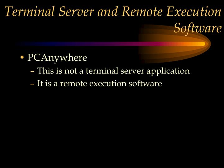 Terminal Server and Remote Execution Software