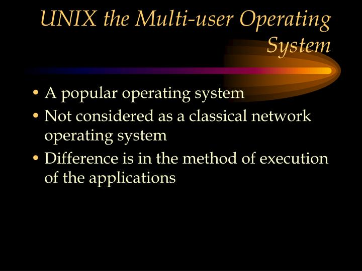 UNIX the Multi-user Operating System
