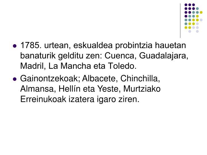 1785. urtean, eskualdea probintzia hauetan banaturik gelditu zen: Cuenca, Guadalajara, Madril, La Mancha eta Toledo.