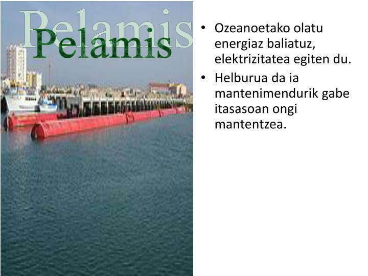 Ozeanoetako olatu energiaz baliatuz, elektrizitatea egiten du.