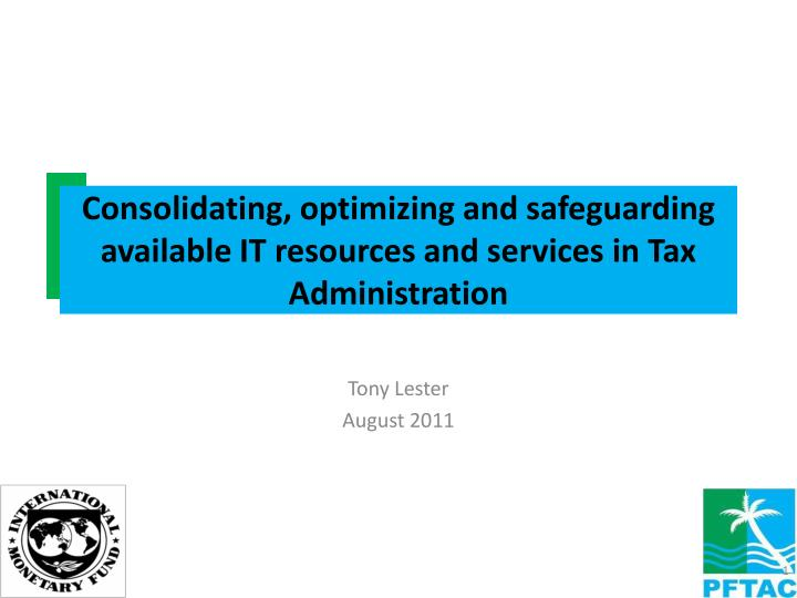 Consolidating optimizing and safeguarding available it resources and services in tax administration