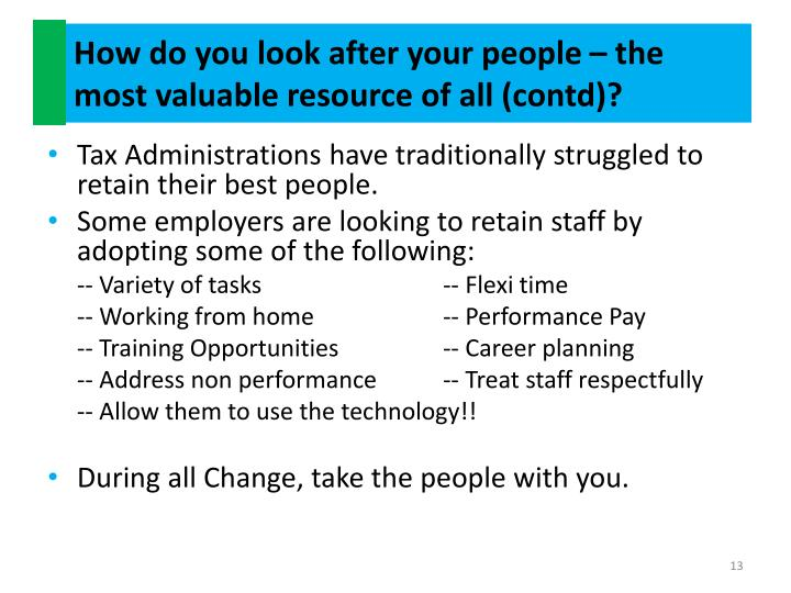 How do you look after your people – the most valuable resource of all (contd)?