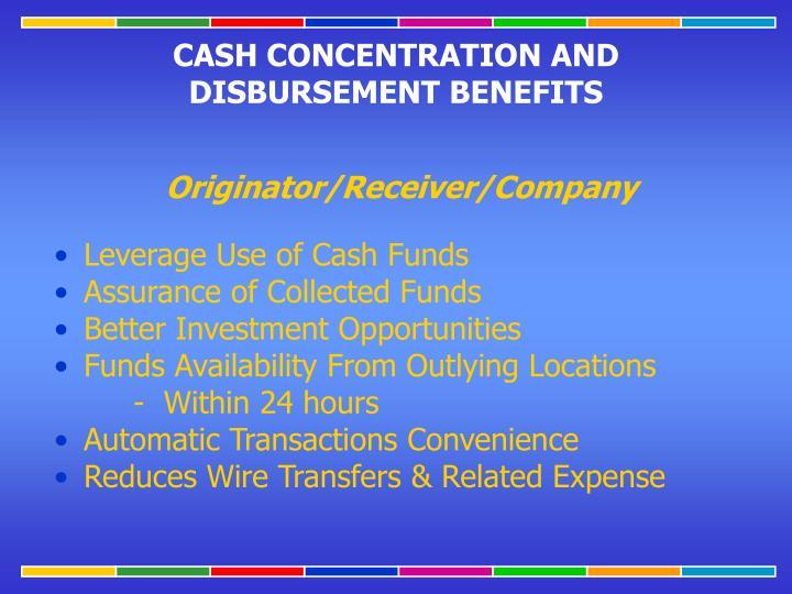 CASH CONCENTRATION AND DISBURSEMENT BENEFITS