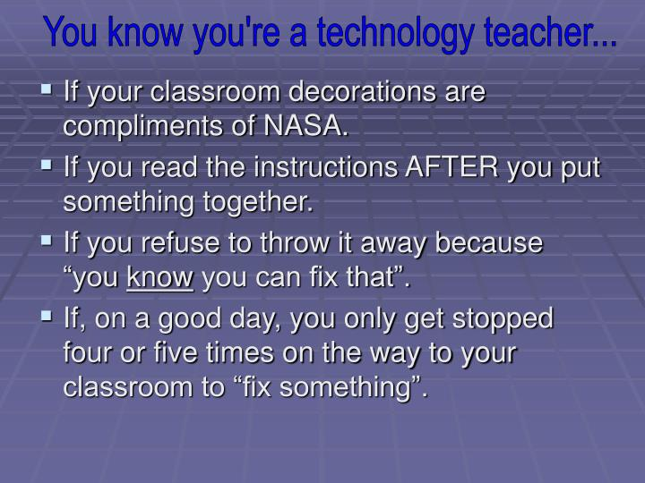 You know you're a technology teacher...