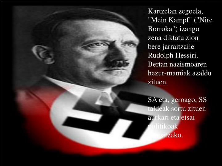 """Kartzelan zegoela, """"Mein Kampf"""" (""""Nire Borroka"""") izango zena diktatu zion bere jarraitzaile Rudolph Hessiri. Bertan nazismoaren hezur-mamiak azaldu zituen."""